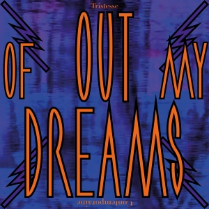 Tristesse Contemporaine – Out of My Dreams (2018)